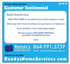 Randy's Home Services:  THANK YOU SO MUCH for the wonderful job you did on cleaning our house!!   What a huge relief to have everything so nice and clean for our family's visit.  You are definitely a 5 star housecleaning company.  We wish you both a VERY MERRY CHRISTMAS and a HAPPY and HEALTHY New Year!  Kathy