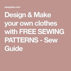 Design & Make your own clothes with FREE SEWING PATTERNS - Sew Guide