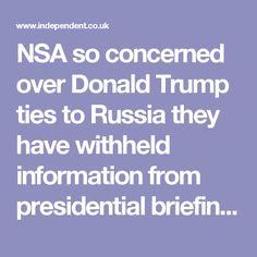 NSA so concerned over Donald Trump ties to Russia they have withheld information from presidential briefings| The Independent