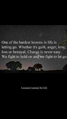 One of the hardest lessons in life is letting go...