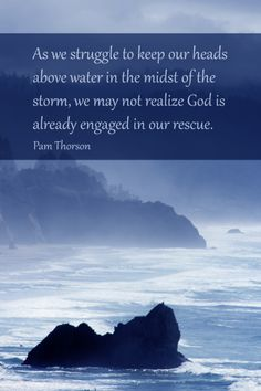 """""""As we struggle to keep our heads above water in the midst of the storm, we may not realize God is already engaged in our rescue."""" - Pam Thorson #caregivers #caregiving #quotes"""