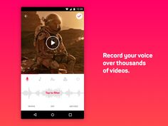 The screen is the main feature of the app. You can record your voice over your favorite videos. I tried to keep this experience as easy as possible and as fast as it was when we started one year ag...