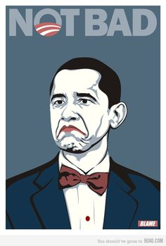 Obama not bad meme  Like and Repin for more, Thanks :)