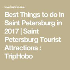 Best Things to do in Saint Petersburg in 2017 | Saint Petersburg Tourist Attractions : TripHobo