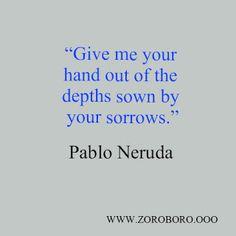 Pablo Neruda Quotes.Love, Poem & Life. Short Word Lines.