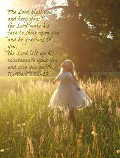 (Numbers 6:24-26) TheLordbless youand keep you; theLordmake his face shine on youand be gracious to you;theLordturn his facetoward youand give you peace.