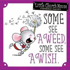 ❀ Some see A Weed, some see A Wish...Little Church Mouse 21 July 2015 ❀