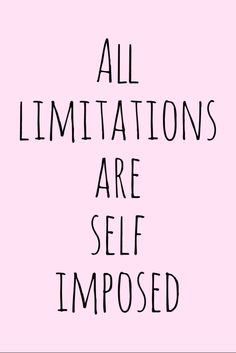 Motivation Monday Inspirational Quote - All limitations are self imposed