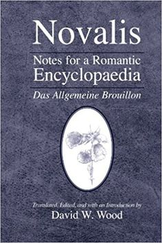 Notes for a Romantic Encyclopaedia: Das Allgemeine Brouillon (Suny Series, Intersections, Philosophy and Critical Theory): Novalis Novalis, David W. Wood: 9780791469743: Amazon.com: Books