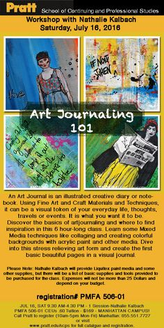 Art Journaling 101 at Pratt, NYC on July 16th Learn how to become inspired and discover the basics of art journaling in this six-hour class. Explore mixed-media techniques using collaging and creat…