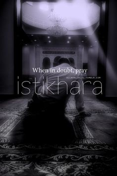 When struggling to decide, put all your trust in Allah's plan and pray Istikhara.