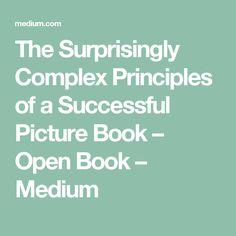 The Surprisingly Complex Principles of a Successful Picture Book – Open Book – Medium