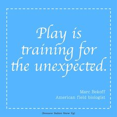 Get this quote from field biologist Marc Bekoff to promote play for learning