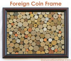 Foreign Coin Frame - very cool way to display all those coins and bills we have from travels!