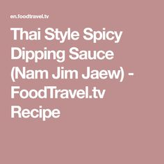 Thai Style Spicy Dipping Sauce (Nam Jim Jaew) - FoodTravel.tv Recipe