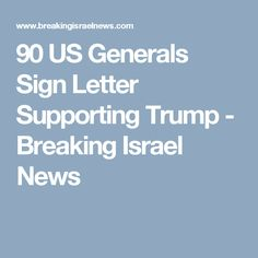 90 US Generals Sign Letter Supporting Trump - Breaking Israel News