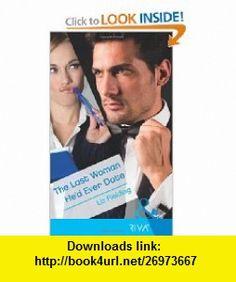 Last Woman Hed Ever Date (Riva) (9780263893069) Liz Fielding , ISBN-10: 0263893065  , ISBN-13: 978-0263893069 ,  , tutorials , pdf , ebook , torrent , downloads , rapidshare , filesonic , hotfile , megaupload , fileserve