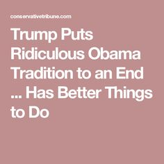 Trump Puts Ridiculous Obama Tradition to an End ... Has Better Things to Do