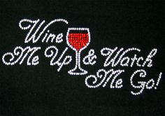 Wine me up and watch me go! for mom? Wine Sayings, Wine Quotes, Sequin Crafts, Wine Funnies, Haha So True, Four Letter Words, Types Of Wine, Wine Decor, Laugh A Lot