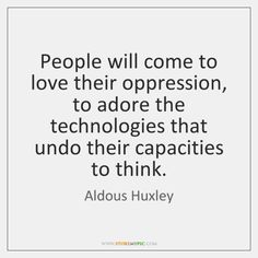 Quotable Quotes, Wisdom Quotes, Book Quotes, Motivational Quotes, Life Quotes, Inspirational Quotes, Aldous Huxley Quotes, Political Quotes, Knowledge And Wisdom