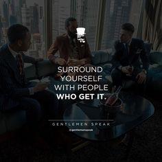 #gentlemen #gentlemenspeak #qoutes #friends #surroundyourself