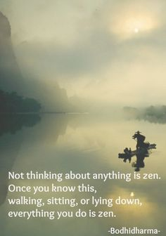 - Everything you do is Zen. (Bodhidharma) image from. Zen Buddhism Quotes, Zen Quotes, Yoga Quotes, Wisdom Quotes, True Quotes, Haiku, Buddha Zen, Taoism, Truth Of Life