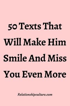 50 Texts That Will Make Him Smile And Miss You Even More