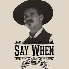 One of the best western movies ever made, or at least the most quoted, is the movie Tombstone. Val Kilmer had arguably his best role in this movie and now you can own the shirt. The words Say When are the coolest before a duel words anyone can utter. Made from 100% preshrunk cotton and heavy weight to boot on a natural color shirt. Own yours today and and annoy your friends with this phrase over and over and over again.
