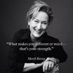 "50 Best Strong Women Quotes In Celebration Of Women's History Month ""What makes you different or weird- that's your strength.""- Meryl Streep Related Inspirational and Motivational Quotes of All Time! Great Quotes, Quotes To Live By, Me Quotes, Motivational Quotes, Inspirational Quotes, Uplifting Quotes, Wisdom Quotes, Oprah Quotes, Style Quotes"