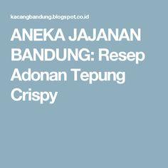 ANEKA JAJANAN BANDUNG: Resep Adonan Tepung Crispy