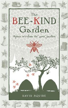 """Bees:  """"The #Bee-Kind Garden: Apian Wisdom for Your Garden,"""" by David Squire. Gardening with bees in mind."""