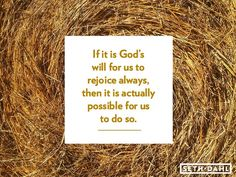 If it is God's will for us to rejoice always, then it is actually possible for us to do so.  -Seth Dahl, Bethel Church Children's Pastor, Redding, CA