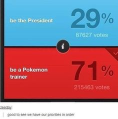 Who wants to be the president? Too much work, too much pressure, too many people hating you. Pokemon trainers ftw!