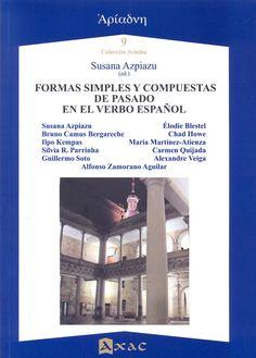 Formas simples y compuestas de pasado en el verbo español / Susana Azpiazu (ed.)
