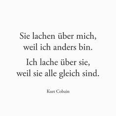 Sie lachen über mich, weil ich anders bin. Ich lache über sie, weil sie alle gleich sind. #kurtcobain #spruch #zitat #quote #quotes #sprüche #introvert #introvertiert #hsp #silent #silence #sensible #sensibel #hochsensibel