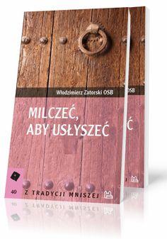 Włodzimierz Zatorski OSB Milczeć aby usłyszeć  http://tyniec.com.pl/product_info.php?products_id=367