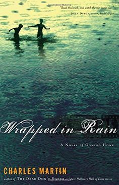 Wrapped in Rain: Charles Martin: LOVE Charles Martin books!!