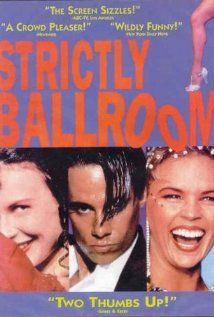 """Strictly Ballroom. Super cute movie about a """"maverick"""" ballroom dancer and an ugly duckling."""