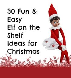 30 Fun & Easy Elf on the Shelf Ideas for Christmas