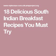 18 Delicious South Indian Breakfast Recipes You Must Try