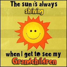 The sun is always shining when I get to see my Grandchildren Quotes Girlfriend, Mom Quotes, Family Quotes, Grandparents Day Songs, National Grandparents Day, Grandmother Quotes, Grandma And Grandpa, Quotes About Grandchildren, Grandmothers Love