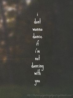 Tonight I'm gonna dance like you were in this room. But I don't wanna dance if…