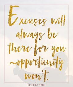 Excuses will always be there for you, opportunity won't! For more weekly podcast, motivational quotes and biblical, faith teachings as well as success tips, follow Terri Savelle Foy on Pinterest, Instagram, Facebook, Youtube or Twitter!