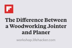 The Difference Between a Woodworking Jointer and Planer http://flip.it/DVkrW