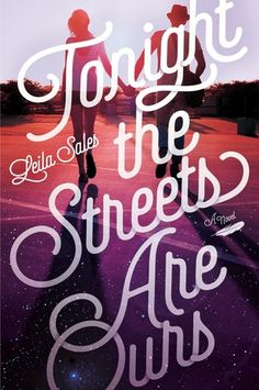 Cover Reveal: Tonight the Streets Are Ours by Leila Sales -On sale September 15th 2015 by Farrar, Straus and Giroux -Tonight the Streets Are Ours is a YA novel about a teen girl living in the suburbs who becomes obsessed with a blogger in New York City, and sets out to track him down in real life.