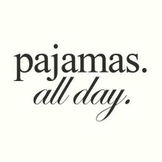 Pajamas all day- a book, coffee, or hot chocolate.. and I'm a happy girl!