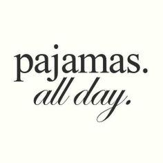 Pajamas all day. En pijama todo el dia