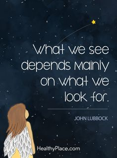 Positive Quote: What we see depends mainly on what we look for - John Lubbock. www.HealthyPlace.com