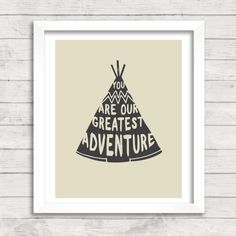 LOVE this Etsy shop! So many awesome prints!!! 8x10 INSTANT DOWNLOAD - You Are Our Greatest Adventure - Teepee - Art Print - Home & Nursery Decor - Typography