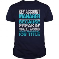 Awesome Tee For Key Account Manager - make your own shirt #crewneck sweatshirts #tailored shirts